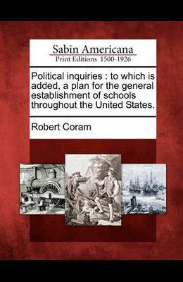 Political Inquiries: To Which Is Added, a Plan for the General Establishment of Schools Throughout the United States.