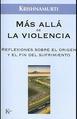 Mas Alla de la Violencia: Reflexiones Sobre el Origen y el Fin del Sufrimiento