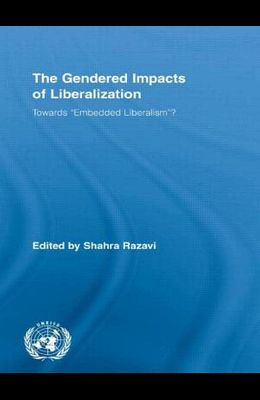 The Gendered Impacts of Liberalization: Towards Embedded Liberalism?