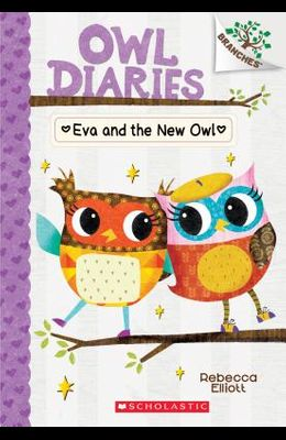 Eva and the New Owl: A Branches Book (Owl Diaries #4), 4