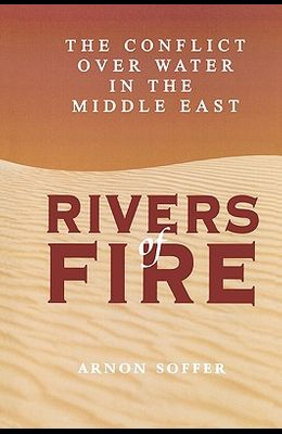 Rivers of Fire: The Conflict over Water in the Middle East