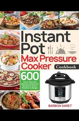 Instant Pot Max Pressure Cooker Cookbook
