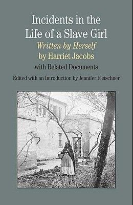 Incidents in the Life of A Slave Girl, Written by Herself: With Related Documents (Bedford Series in History & Culture)