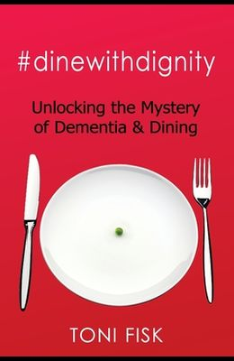 #dinewithdignity: Unlocking the Mystery of Dementia & Dining