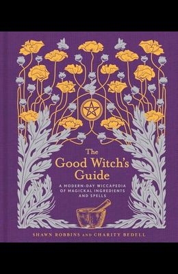 The Good Witch's Guide, Volume 2: A Modern-Day Wiccapedia of Magickal Ingredients and Spells