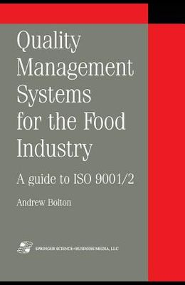 Quality Management Systems for the Food Industry: A Guide to ISO 9001/2