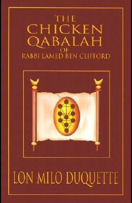 The Chicken Qabalah of Rabbi Lamed Ben Clifford: Dilettante's Guide to What You Do and Do Not Know to Become a Qabalist