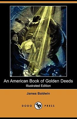 An American Book of Golden Deeds (Illustrated Edition) (Dodo Press)