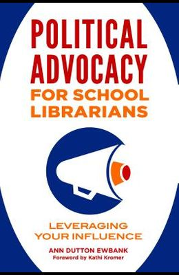 Political Advocacy for School Librarians: Leveraging Your Influence