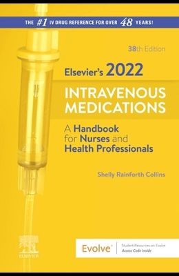 Elsevier's 2022 Intravenous Medications: A Handbook for Nurses and Health Professionals