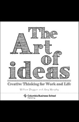 The Art of Ideas: Creative Thinking for Work and Life