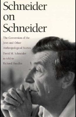 Schneider on Schneider: The Conversion of the Jews and Other Anthropological Stories
