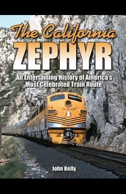 The California Zephyr: An Entertaining History of America's Most Celebrated Train Route
