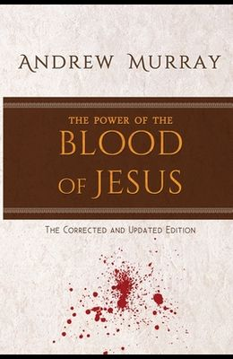 The Power of the Blood of Jesus: The Corrected and Updated Edition