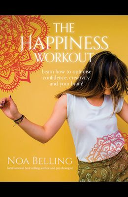 Happiness Workout: Learn How to Optimise Confidence, Creativity and Your Brain!