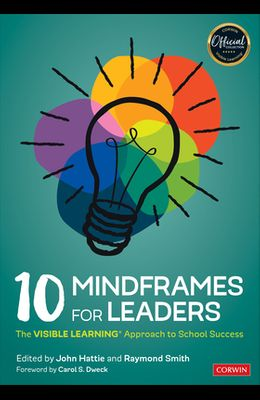 10 Mindframes for Leaders: The Visible Learning(r) Approach to School Success