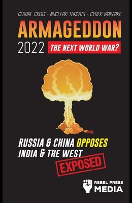 Armageddon 2022: Russia & China Opposes India & The West; Global Crisis - Nuclear Threats - Cyber Warfare; Exposed