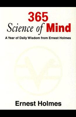 365 Science of Mind: A Year of Daily Wisdom