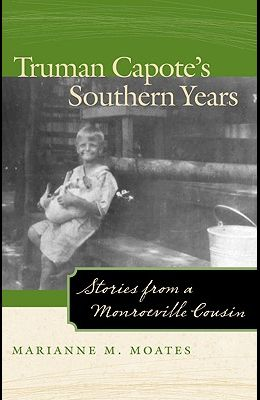 Truman Capote's Southern Years: Stories from a Monroeville Cousin