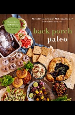 Back Porch Paleo: Homestyle Comfort Food from Our Table to Yours