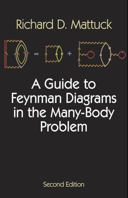 A Guide to Feynman Diagrams in the Many-Body Problem: Second Edition