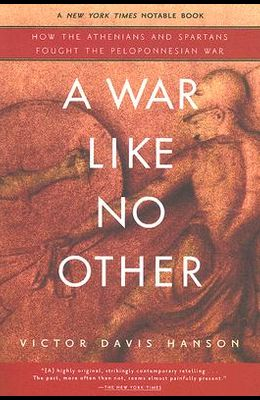 A War Like No Other: How the Athenians and Spartans Fought the Peloponnesian War