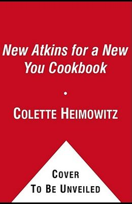 The New Atkins for a New You Cookbook, 2: 200 Simple and Delicious Low-Carb Recipes in 30 Minutes or Less