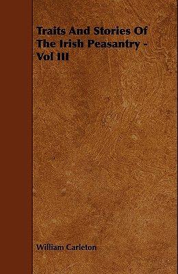 Traits and Stories of the Irish Peasantry - Vol III
