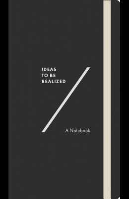 Ideas to Be Realized: A Notebook