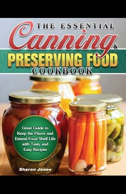 The Essential Canning and Preserving Food Cookbook
