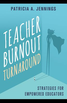Teacher Burnout Turnaround: Strategies for Empowered Teachers