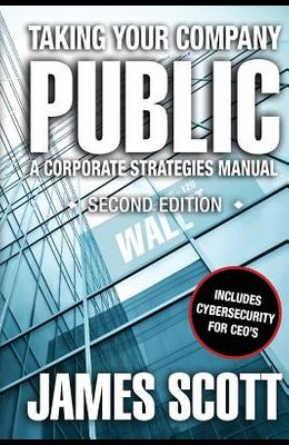 Taking Your Company Public: a Corporate Strategies Manual