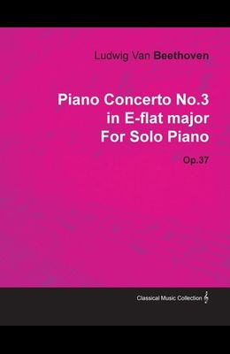 Piano Concerto No.3 in E-Flat Major by Ludwig Van Beethoven for Solo Piano (1800) Op.37