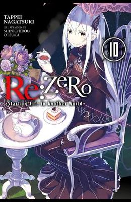 RE: Zero -Starting Life in Another World-, Vol. 10 (Light Novel)