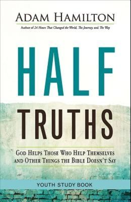 Half Truths Youth Study Book: God Helps Those Who Help Themselves and Other Things the Bible Doesn't Say