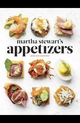 Martha Stewart's Appetizers: 200 Recipes for Dips, Spreads, Snacks, Small Plates, and Other Delicious Hors d'Oeuvres, Plus 30 Cocktails: A Cookbook