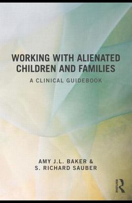 Working with Alienated Children and Families: A Clinical Guidebook