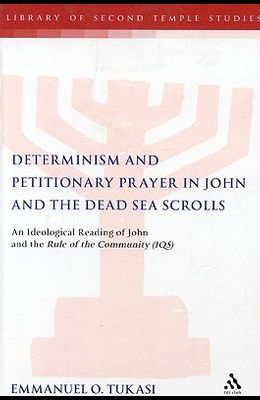 Determinism and Petitionary Prayer in John and the Dead Sea Scrolls: An Ideological Reading of John and the Rule of the Community