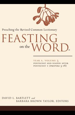 Feasting on the Word: Year A, Volume 3: Pentecost and Season After Pentecost 1 ( Propers 3-16)