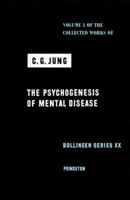 Collected Works of C.G. Jung, Volume 3: Psychogenesis of Mental Disease