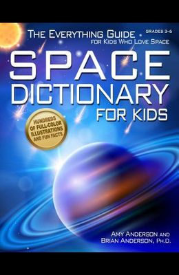Space Dictionary for Kids: The Everything Guide for Kids Who Love Space