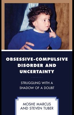Obsessive-Compulsive Disorder and Uncertainty: Struggling with a Shadow of a Doubt