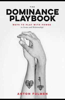 The Dominance Playbook: Ways to Play with Power in Scenes and Relationships