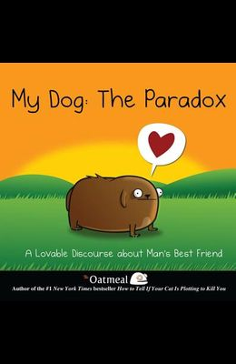 My Dog: The Paradox, 3: A Lovable Discourse about Man's Best Friend