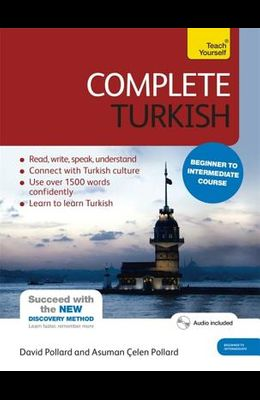 Complete Turkish Beginner to Intermediate Course: Learn to Read, Write, Speak and Understand a New Language