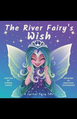 The River Fairy's Wish: A Lyrical Fairy Tale
