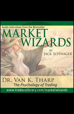 Market Wizards, Disc 12: Interview with Dr. Van K. Tharp: The Psychology of Trading