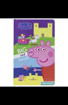 Peppa Pig: Big and Small: Take-A-Look