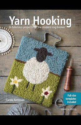 Yarn Hooking: 14 Fabulous Projects for the Modern Rug Hooker