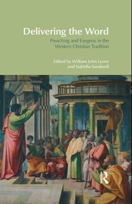Delivering the Word: Preaching and Exegesis in the Western Christian Tradition